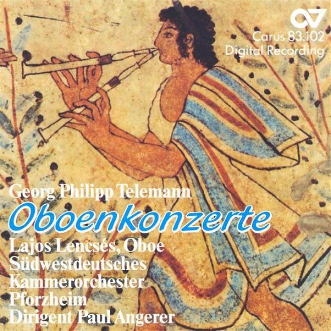Telemann, G.: Oboe Concertos In F Minor / A Majpr /E  Minor / G Major (lencses, Pforzheim Chamber Orchestra, Angerer)