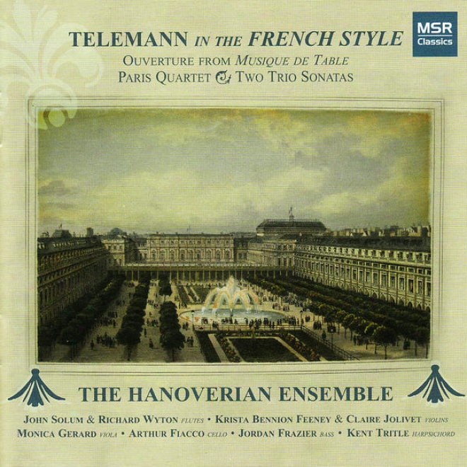Telemann In The French Style: Ouverture From Musique De Table, Paris Quartet And Two Trio Sonatas