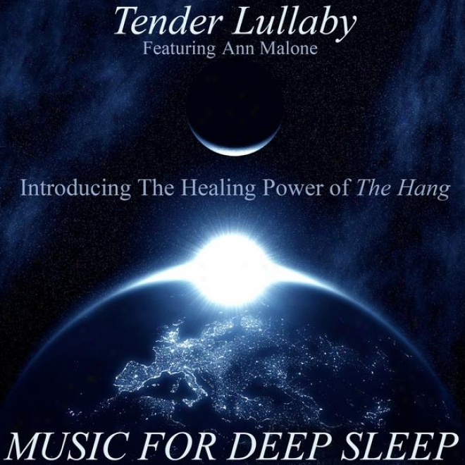 Tender Lullaby - Introducing The Healing And Relaxing Power Of The Hang, Featuring Ann Malone