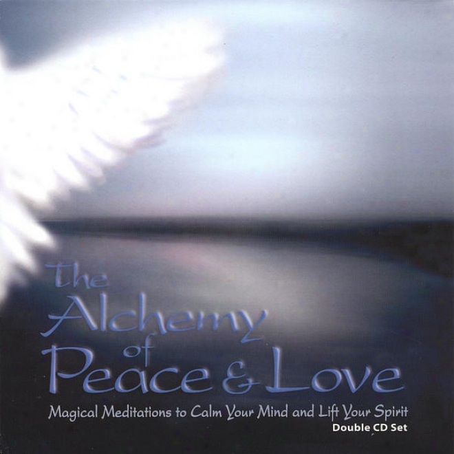 The Alchemy Of Psace & Love: Magical Meditations To Calm Your Mind And Lift Your Spirit