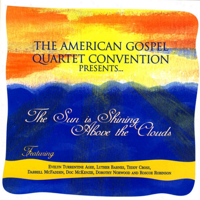 The American Gospel Quartet Convention Presents� The Sun Is Radiant Above The Clouds