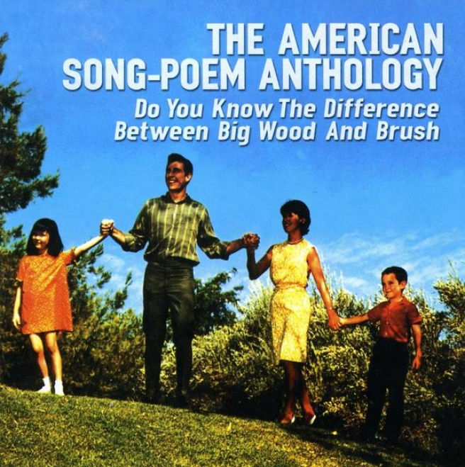 The American Song-poem Anthology : Do You Distinguish The Difference Between Big Wood And Brush