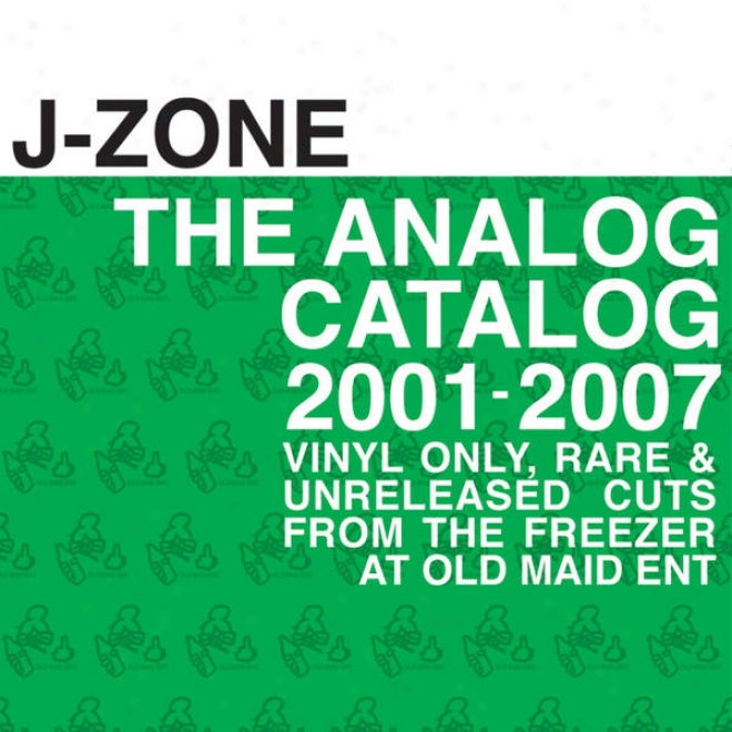The Analog Catalog 2001 - 2007 : Vinyl Only, Rare, & Unreleased Cuts From The Freezer At Old Maid Entertainment