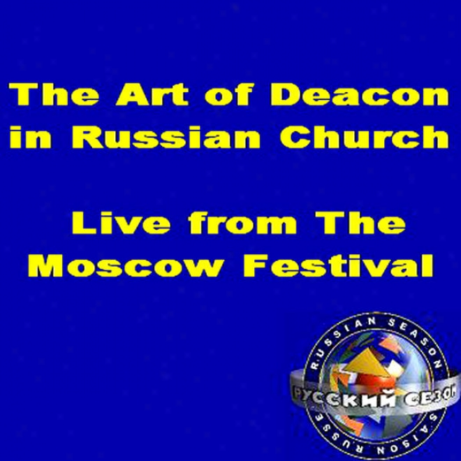 The Art Of Deacon In Russian Temple. Vivid From The Moscow Fetival, February 1993