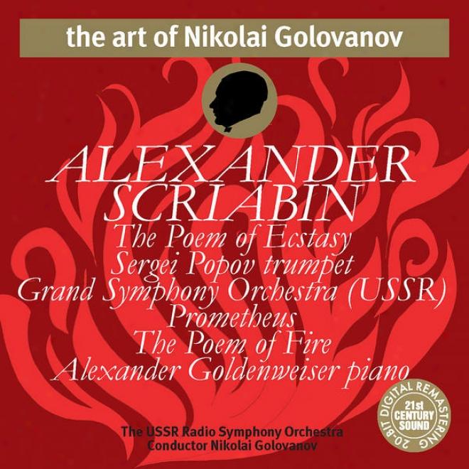 """the Art Of Nikolai Golovanov: Scriabin - The Poem Of Ecstasy & The Poem Of Fire """"prometheus"""