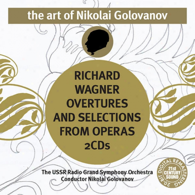 The Art Of Nikolai Golovanov: Wagner - Overtures And Selections From Operas