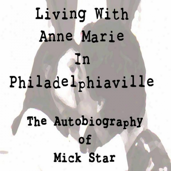 The Autobi0graphy Of Mick Star - Ch. 3 - Living With Anne Marie In Philadelphiaville