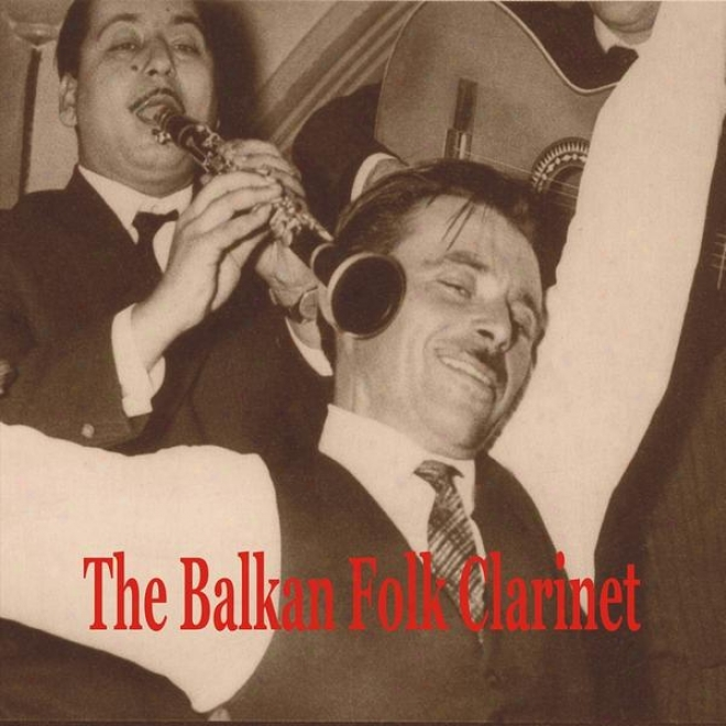 The Balkan Folk Clarinet / Greek, Turkish, Albanian And Bulgarian Instrumentals