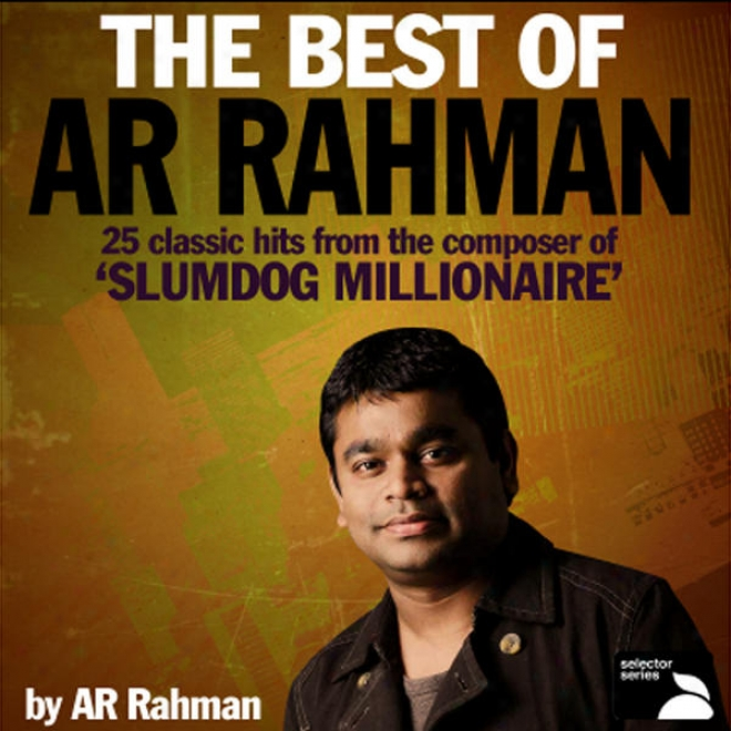 The Best Of Ar Rahman (25 Classic Hits From The Composer Of Â�˜slumdog Millionaireâ�™)