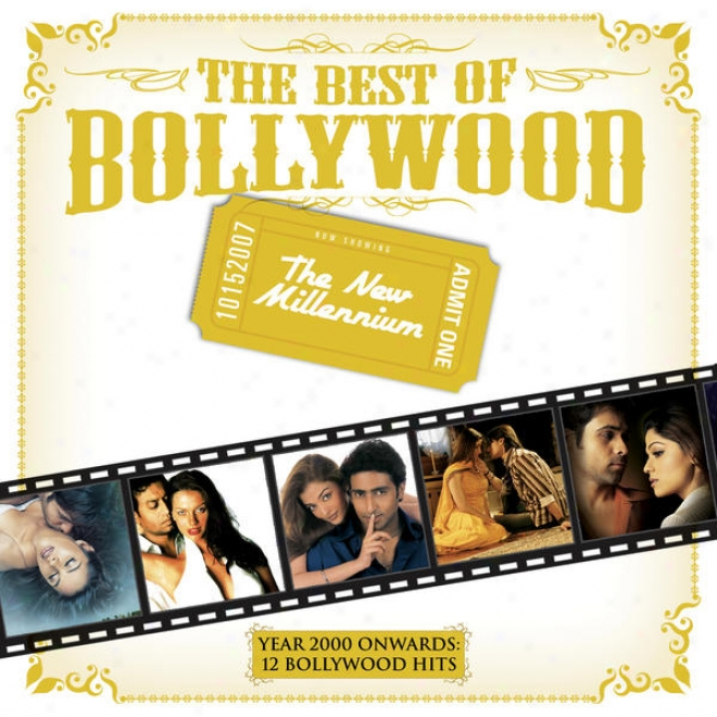 The Best Of Bollywood - The New Millenium - Year 2000 Onwards: 12 Bollywood Hits