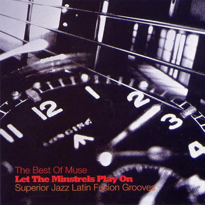 The Best Of Muse: Let The Minstrel Play On - Superior Jazz Latin Fusion Grooves