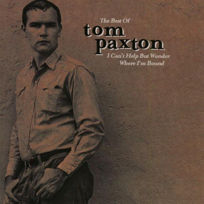 The Best Of Tom Paxton: I Can't Help Wonder Wher I'm Bound: The Elektra Yeats