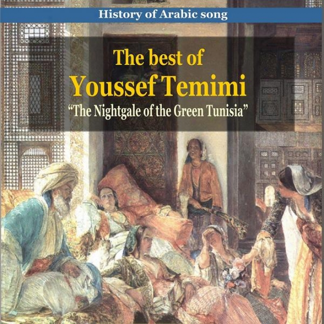 The Best Of Youssef Temimi / Historg Of Arabic Song / The Nightgale Of Green Tunisia