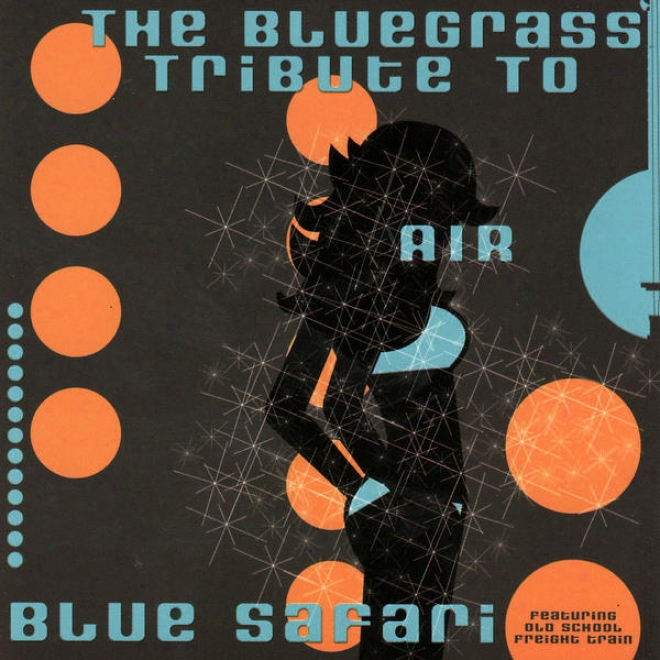 The Bluegrass Tribute To Air: Blue Safari - Featuring Old School Freight Train