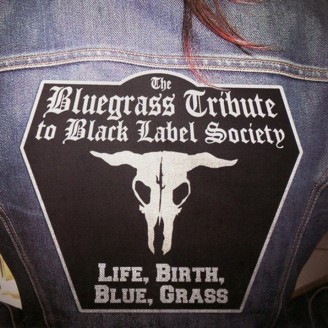 The Bluegrass Tribute To Black Label Society Featuring Iron Horse: Life, Birth, Azure, Grass