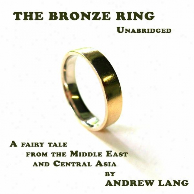 The Bronze Ring (unabridged), A Fairy Tale From The Middle East And Central Asia By nAdrew Lang