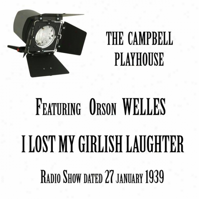 The Campbell Playhouse, I Lost My Girlish Laughter, Featuring Orson Wellesjanuary 1939