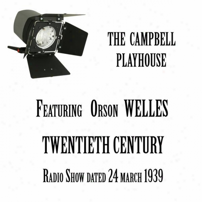 The Campbell Playhouse, Tw3ntieth Century, A Classic Comedy, Featuring Orson Welles