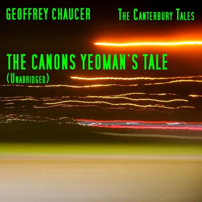 The Canterbury Tales, The Canons Yeoman's Tale, Unabridged, By Geoffrey Chaucer