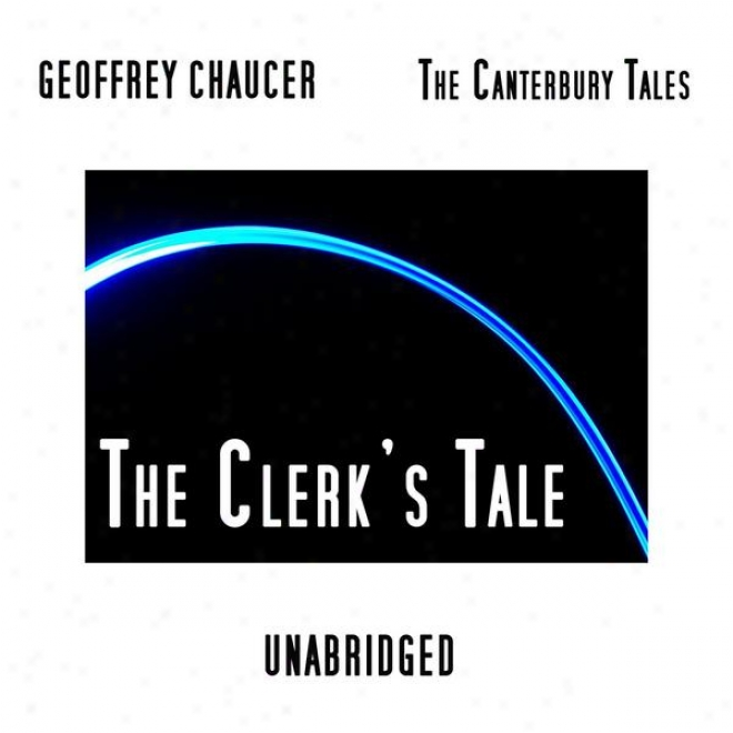 The Canterbury Tales, The Clerk's Tale, Unabridged, By Geoffrey Chaucef, Audiobook