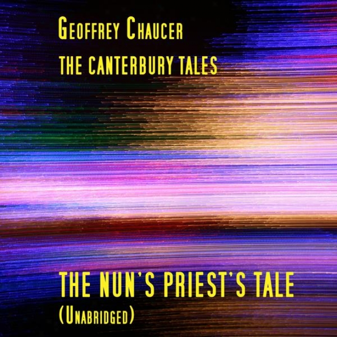 The Canterbury Tales, The Nun's Priest's Tale, Unabridged, By Geoffrey Chaucer