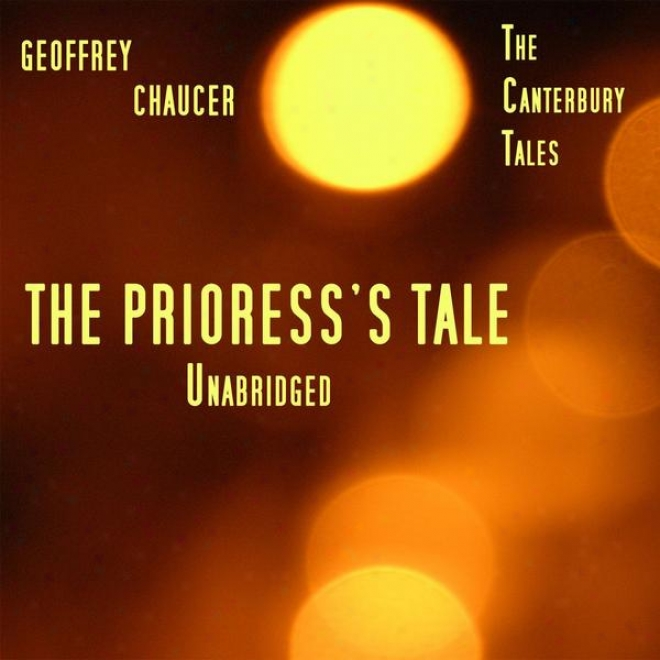 The Cantedbury Tales, The Prioress's Tale , Unabridged, By Geoffrey Chaucer