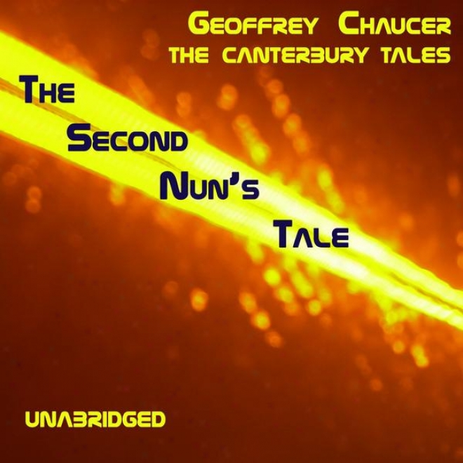 The Canterburu Tales, The Second Nunâ's Tale, Unabridged, In the name of Geoffrey Chaucer