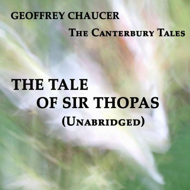 The Canterbury Tales, The Tale Of Sir Thopas, Unabridged, By Geoffrey Chaucer