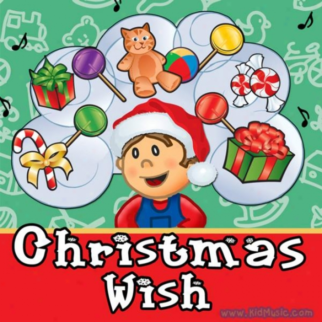 """""""the Christmas Wish - Christmas And Holiday Songs For Infants, Toddlers And Young Children Or Kids"""