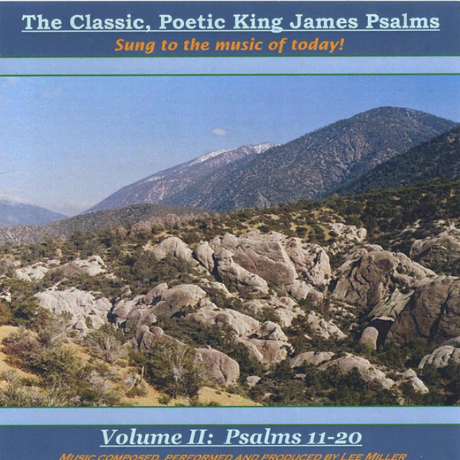 The First-rate work , Poetic King James Psalms, Sung To The Music Of Today! Volume Ii: Psalms 11-20