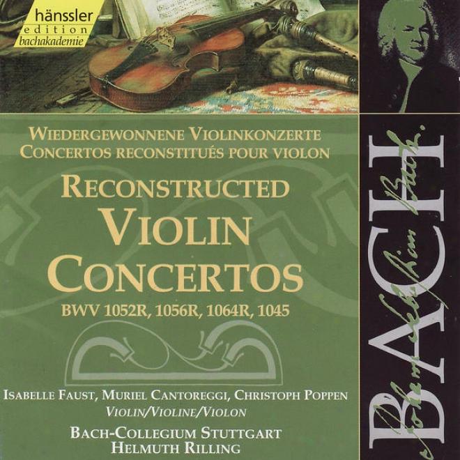 The Complete Bach Impression, Vil. 138 - Reconstructed Violin Concertos, Bwv 1052r, 1056r, Etc.