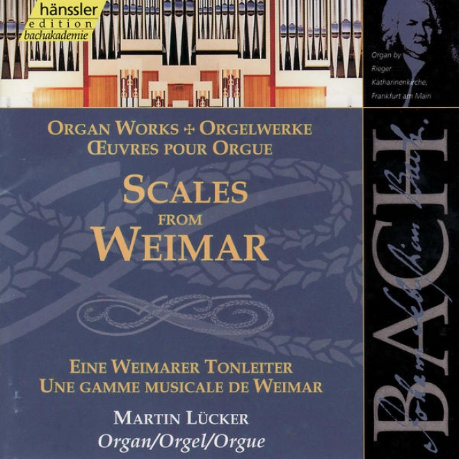 The Complete Bach Edition Vol. 91: Scales From Weimar, Bwv 553-560, 579, 564