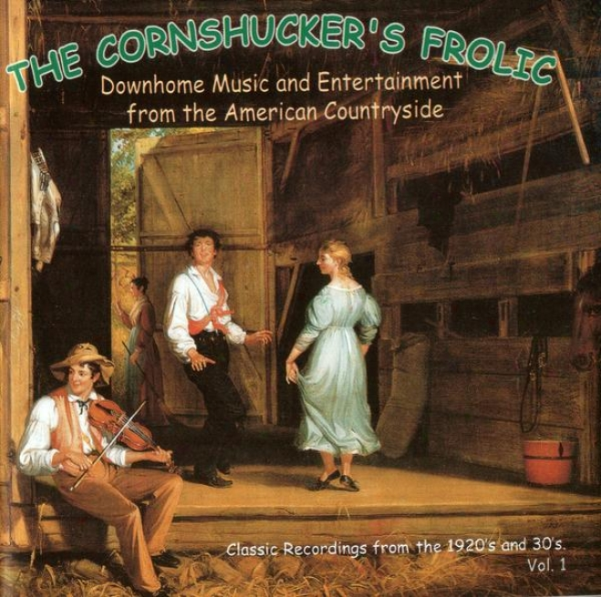The Cornshucker's Frolic Vol. 1: Downhome Music And Entertainmnet From The American Countryside