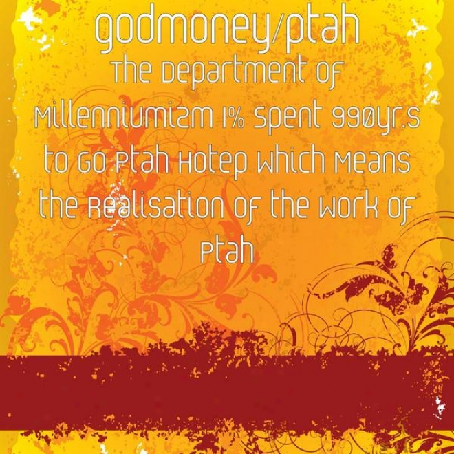 The Part Of Millenniumizm 1% Spent 990yr.s To Go Ptah Hotep Which Means The Realisation Of The Work Of Ptah