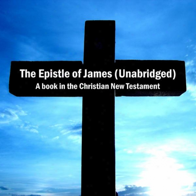 The Epistle Of James (unabridged), A Book In The Christian Repaired Testament, Bible