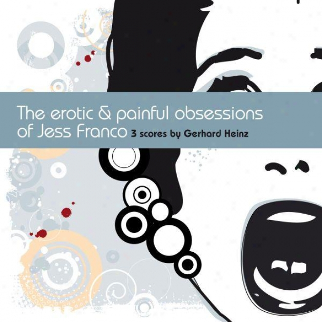 The Erotic And Painful Obsessions Of Jess Franco - 3 Scores By Gerhard Heinz