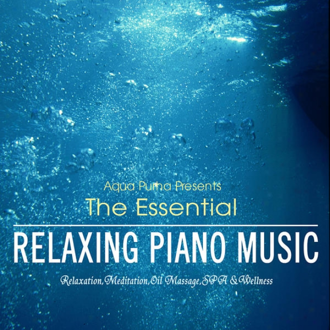 The Esesntial - Relaxing Piano Music For Spa,meditation,relaxation And Massage