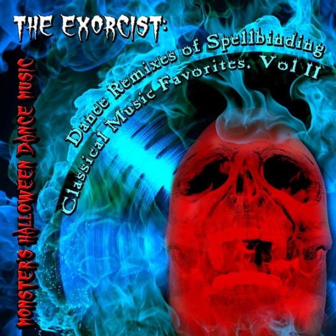 The Exorcist: Dance Remixes Of Spellbinding Classical Music Favorites, Vol. Ii