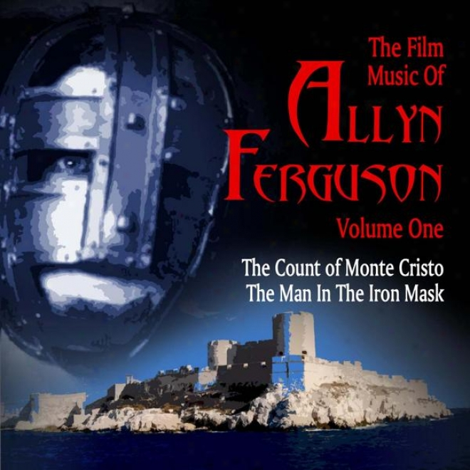 The Film Music Of Allyn Ferguson, Vol. 1: The Calculate Of Monte Cristo And The Man In The Iron Mask