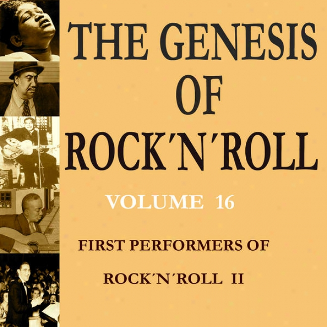 The Genesis Of Rock 'n' Roll - Vol. 16: First Performets Of Rock 'n' Roll 2