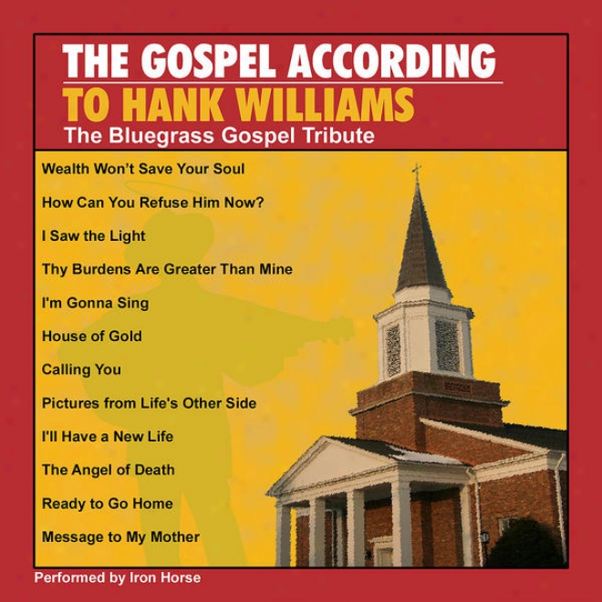 The Gospel According To Hank Williams: The Bluegrass Tribute Performed By Iron Horse