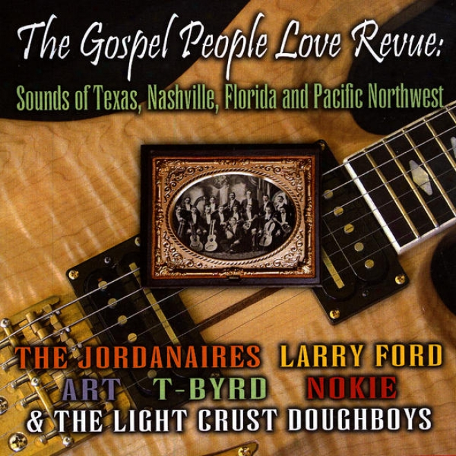 The Gospel People Love Revue: Sounds Of Texas, Nashville, Florida And The Conciliatory Northwest