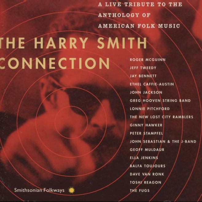 The Harry Smith Connection: A Live Tribute To The Anthology Of American Folk Melody