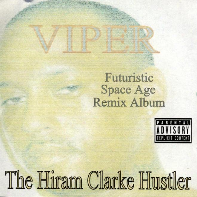 The Hiram Clarke Hustler - Futuristic Space Age Remix Album / Screwed And Chopped (rhymetymerecords.com)