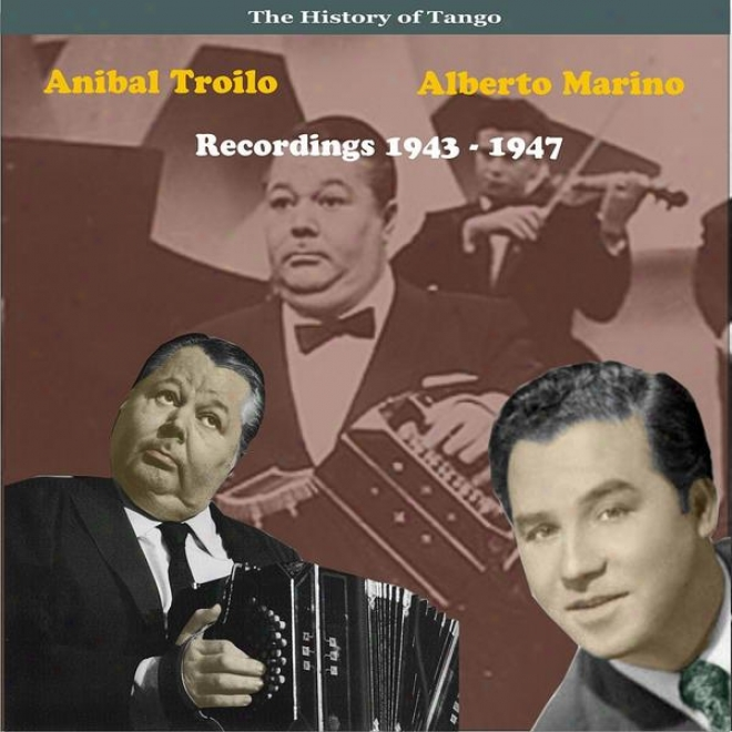 The History Of Tango, Anibal Troilo & Alberto Marino, Recordings 1943 - 1947