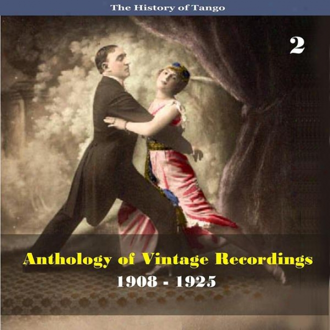 The History Of Tango - Anthology Of Vintage Recordings (1908 - 1925), Volume 2