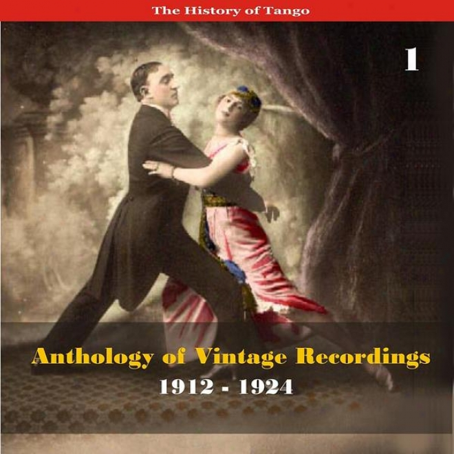 The History Of Tango - Anthology Of Vintage Rceordings (1912 - 1924), Volume 1