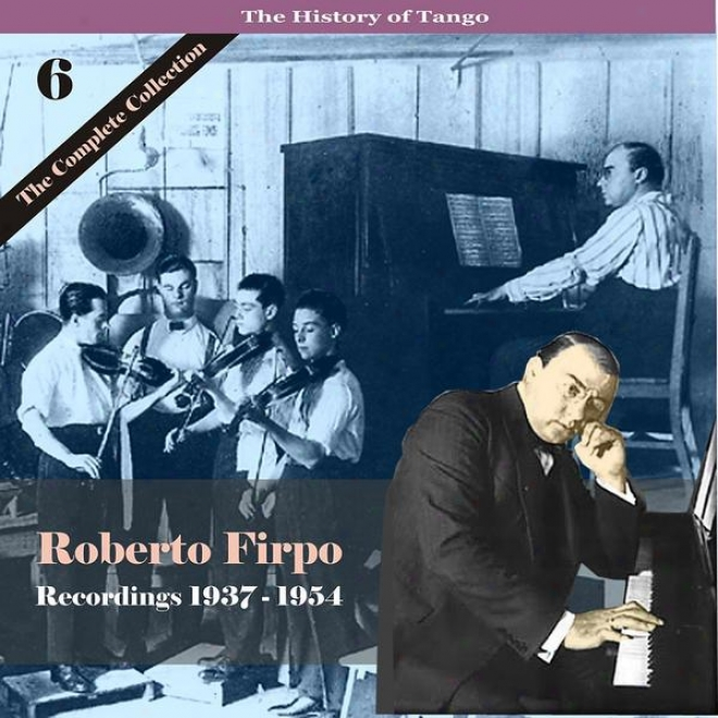 The History Of Tango / Roberto Firpo - The Complete Collection, Power 6 - Recordings 1937 - 1954