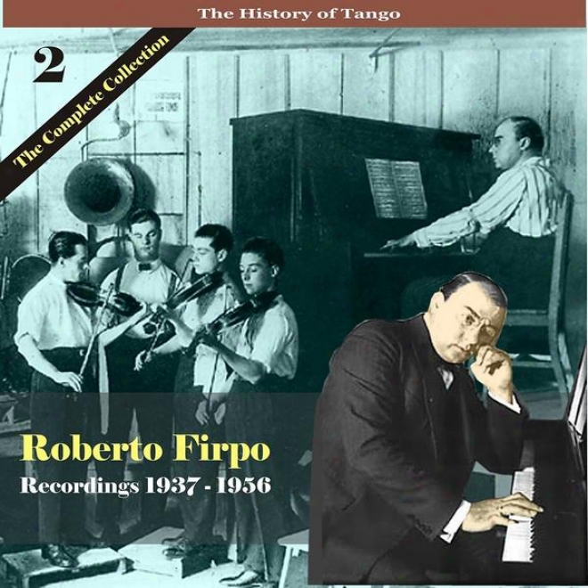 The History Of Tango / Roberto Firpo - The Complete Assemblage, Volume 2 - Recordings 1937 - 1956