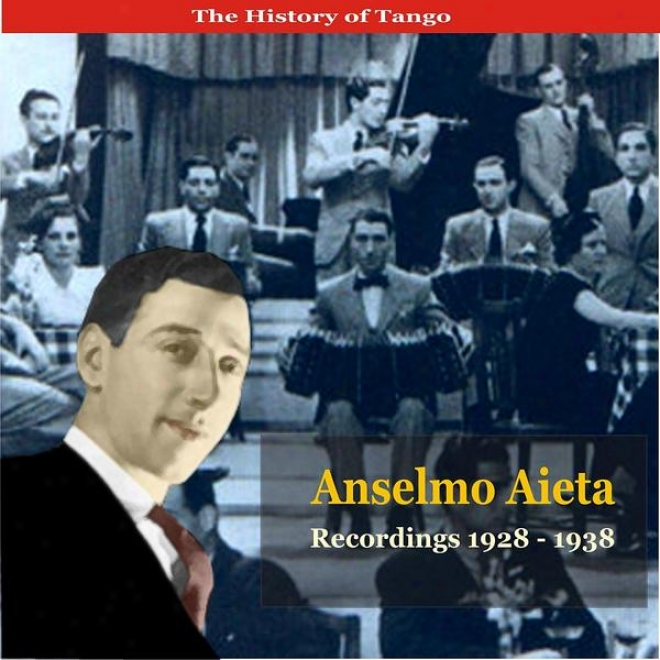 The History Of Tango / Tangos With Anselmo Alfredo Aleta / Recordings 1928 - 1938
